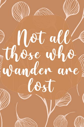 Not All Those Who Wander Are Lost: Boho Journal for Writing, 6x9 Boho Art Print Notebook for Men & W