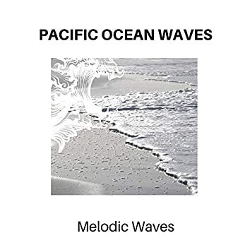 Pacific Ocean Waves - Melodic Waves