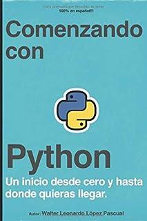 Comenzando con Python: Un inicio desde cero y hasta donde quieras llegar.