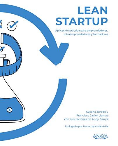 Lean Startup: Aplicación práctica para emprendedores, intraemprendedores y formadores