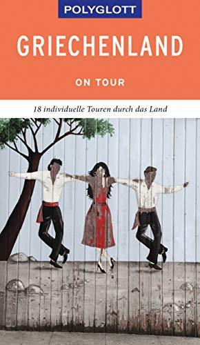 POLYGLOTT on tour Reiseführer Griechenland: 18 individuelle Touren durch das Land