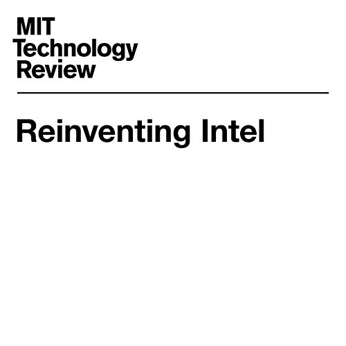 Reinventing Intel                   By:                                                                                                                                 Tom Simonite                               Narrated by:                                                                                                                                 Suzie Althens                      Length: 3 mins     Not rated yet     Overall 0.0