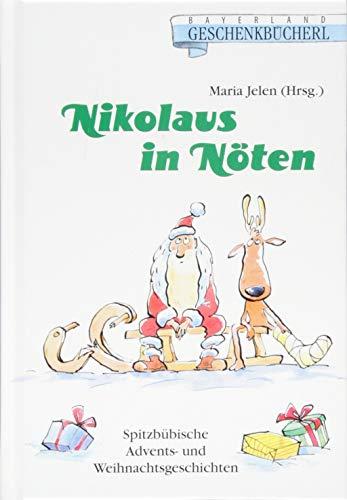 Nikolaus in Nöten: Spitzbübische Advents- und Weihnachtsgeschichten
