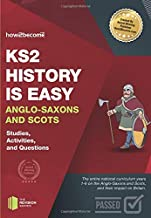 KS2 History Is Easy Anglo-Saxons and Scots: Studies, Activities, and Questions