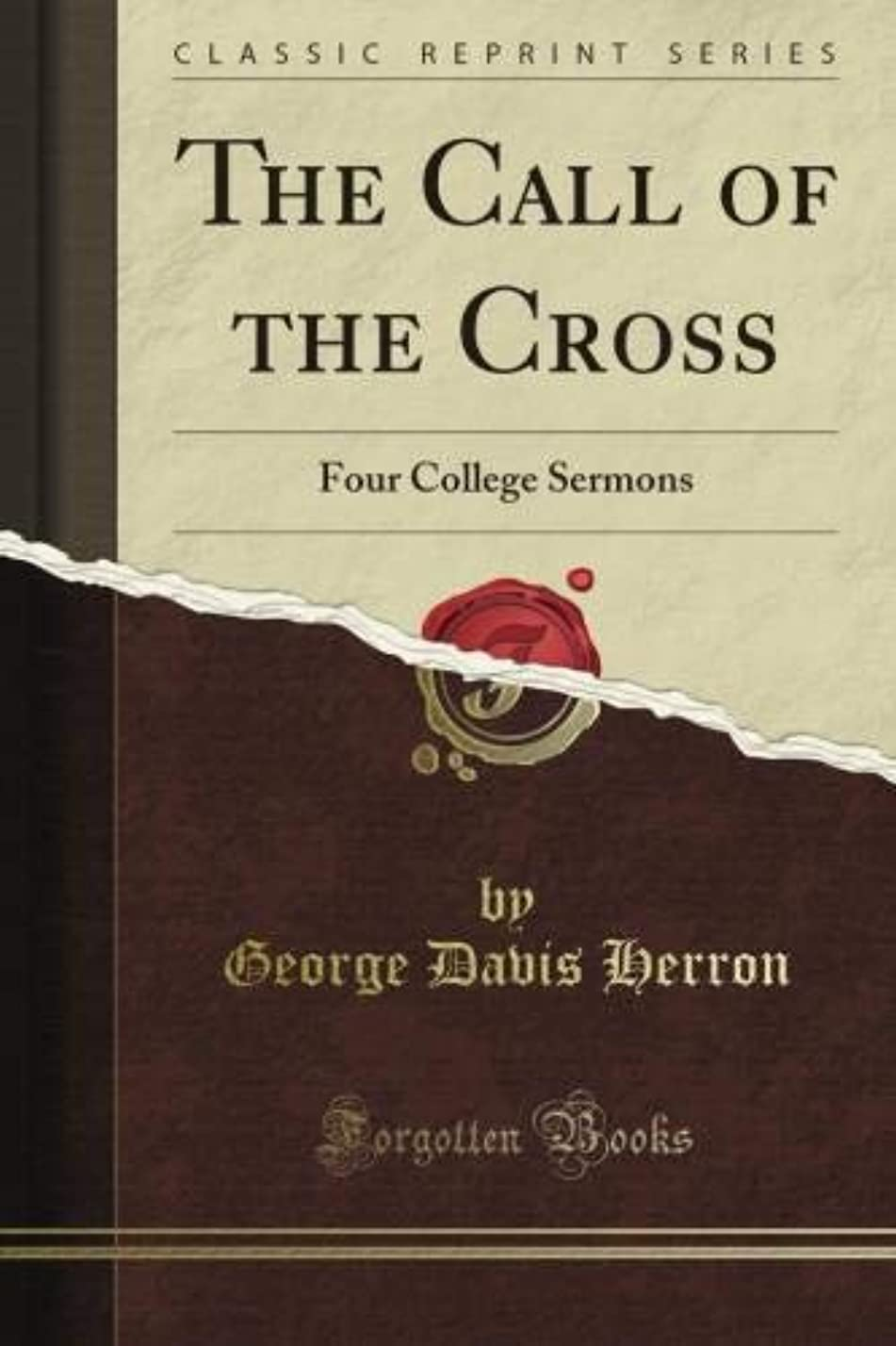 サイレント遺伝的司令官The Call of the Cross: Four College Sermons (Classic Reprint)