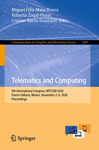 Telematics and Computing: 9th International Congress, WITCOM 2020, Puerto Vallarta, Mexico, November 2–6, 2020, Proceedings (Communications in Computer ... Science Book 1280) (English Edition)