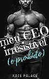 Meu CEO Irresistível (e proibido): LIVRO COMPLETO