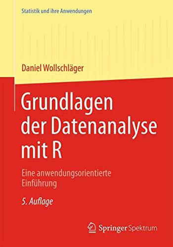 Grundlagen der Datenanalyse mit R: Eine anwendungsorientierte Einführung (Statistik und ihre Anwendungen)