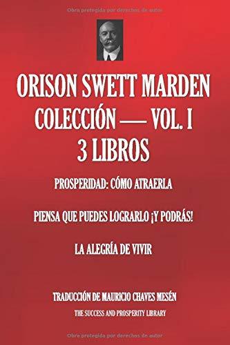 ORISON SWETT MARDEN COLECCIÓN - VOLUMEN 1 - 3 LIBROS (Prosperidad: Cómo atraerla; Piensa que puedes lograrlo ¡y podrás!; La Alegría de Vivir (Biblioteca del Éxito)