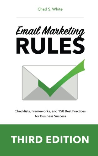 Email Marketing Rules: Checklists, Frameworks, and 150 Best Practices...