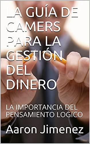 LA GUÍA DE GAMERS PARA LA GESTIÓN DEL DINERO: LA IMPORTANCIA DEL PENSAMIENTO LOGICO (Spanish Edition)