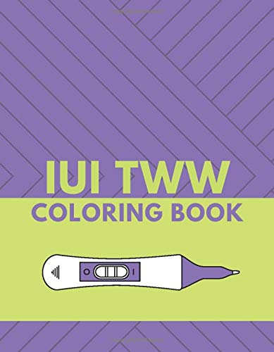 IUI TWW Coloring Book: 14 IUI inspired designs to help you relax and pass the time during your two week wait