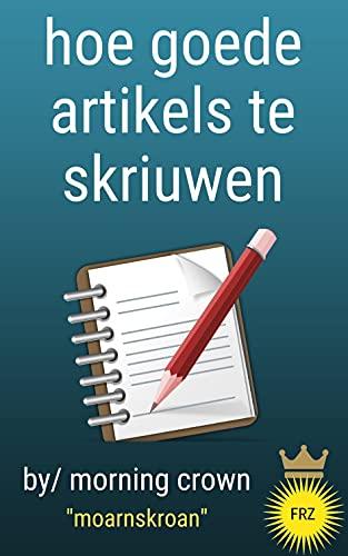 hoe goede artikels te skriuwen: Dit ebook sil jo 100 ideeën skriuwe om artikel te skriuwen En jild derfan online te fertsjinjen. (Frisian Edition)