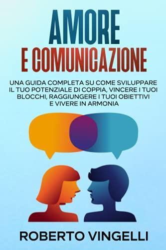 Amore & Comunicazione: Sviluppa il tuo potenziale di coppia