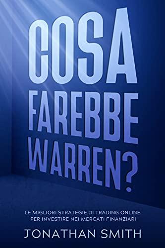 Cosa farebbe Warren?: Le migliori strategie di trading online per investire nei mercati finanziari