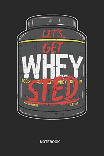 Lets get Whey Sted Notebook: Dotted Lined Funny Fitness Whey Protein Powder Notebook (6x9 inches) ideal as a Nutrition & Exercise Journal. Perfect as ... to loose weight. Great gift for Men and Women