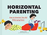 Horizontal Parenting: How to Entertain Your Kid While Lying Down