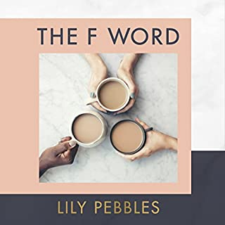 The F Word     A Personal Exploration of Modern Female Friendship              By:                                                                                                                                 Lily Pebbles                               Narrated by:                                                                                                                                 Lily Pebbles                      Length: 4 hrs and 41 mins     68 ratings     Overall 4.0