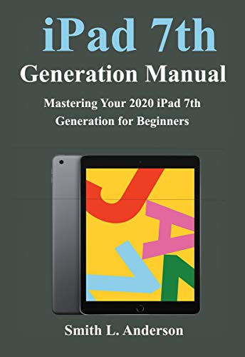 iPad 7th Generation Manual: Mastering Your 2020 iPad 7th Generation for Beginners (English Edition)