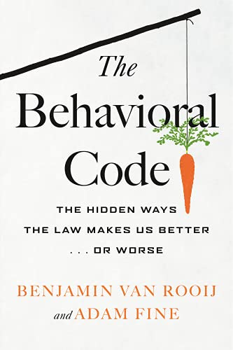 The Behavioral Code: The Hidden Ways the Law Makes Us Better or Worse