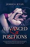 Advanced Sex Positions: Master Your Abilities to Improve Sex Life and Take Your Bedroom Pleasure to The Next Level With the Most Effective and Uncensored Techniques, Tips and Dirty Sexy Games: Master Your Abilities to Improve Sex Life and Take Your Bedro