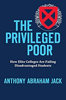 The Privileged Poor: How Elite Colleges Are Failing Disadvantaged Students by [Anthony Abraham Jack]