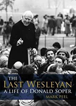 The Last Wesleyan: A Life of Donald Soper 1904244483 Book Cover