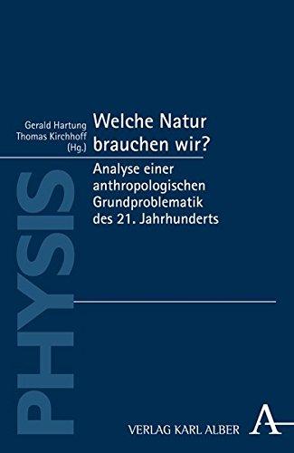 Welche Natur brauchen wir?: Analyse einer anthropologischen Grundproblematik des 21. Jahrhunderts (Physis)