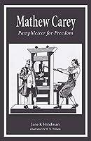 Mathew Carey: Pamphleteer for Freedom
