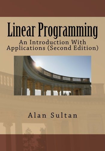 Compare Textbook Prices for Linear Programming: An Introduction With Applications Second Edition 2 Edition ISBN 9781463543679 by Sultan, Alan