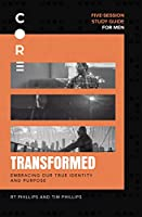 Transformed: God Gives Meaning and Mission (Core for Men)