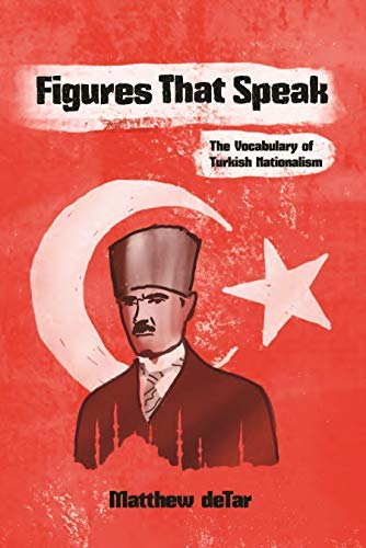 Figures That Speak: The Vocabulary of Turkish Nationalism (Modern Intellectual and Political History of the Middle East) (English Edition)