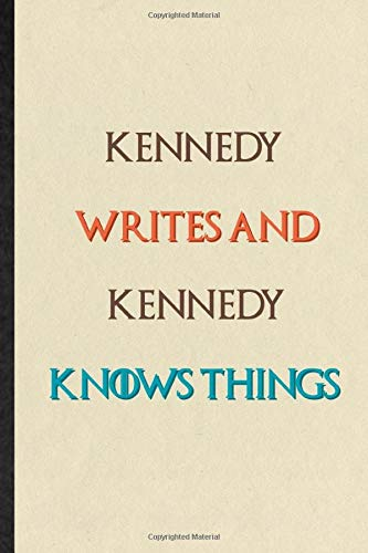 Kennedy Writes And Kennedy Knows Things: Practical Personalized First Name Lined Notebook/ Blank Journal For Custom Tailor, Inspirational Saying Unique Special Birthday Gift Idea Lovely Funny Cute