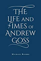 The Life and Times of Andrew Goss