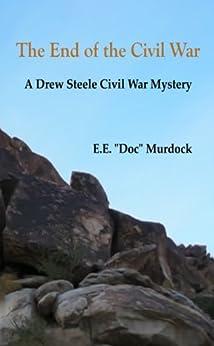 """The End of the Civil War A Drew Steele Civil War Mystery (Drew Steele Civil War Mysteries Book 2) by [E.E. """"Doc"""" Murdock]"""