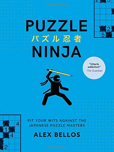 Puzzle Ninja: Pit Your Wits Against the Japanese Puzzle Masters (Japanese Puzzles, Sudoku Book)