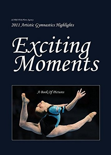 Exciting Moments: 2011 Artistic Gymnastics Highlights. A Book Of Pictures