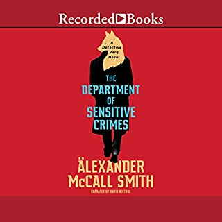 The Department of Sensitive Crimes     A Detective Varg Novel              Written by:                                                                                                                                 Alexander McCall Smith                               Narrated by:                                                                                                                                 David Rintoul                      Length: 7 hrs and 15 mins     1 rating     Overall 3.0