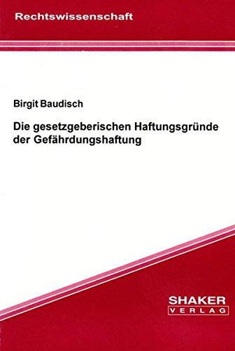 Die gesetzgeberischen Haftungsgründe der Gefährdungshaftung (Berichte aus der Rechtswissenschaft)