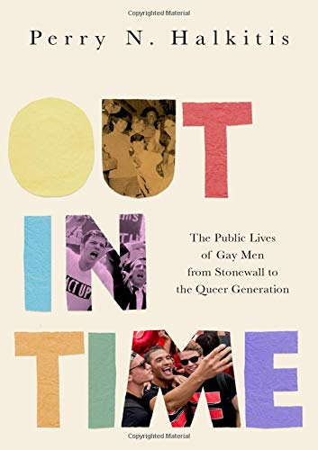 Image of Out in Time: The Public Lives of Gay Men from Stonewall to the Queer Generation