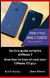 iPhone 7/ 7 PLUS MANUEL D' UTILISATEUR POUR LES DEBUTANTES: Un livre guide complète d'iPhone 7 Avec tous les trucs et ruses pour l'iPhone 7/7 plus