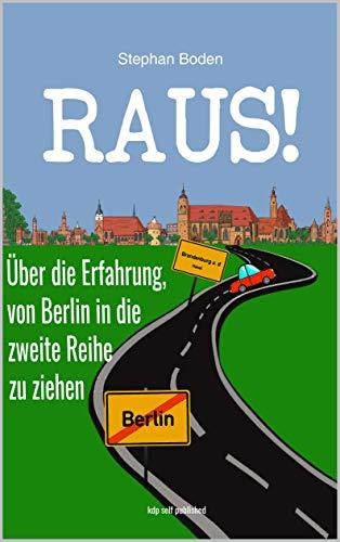 Raus!: Ãœber die Erfahrung, von Berlin in die zweite Reihe zu ziehen