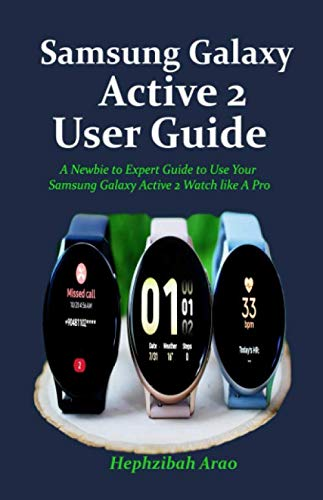 Samsung Galaxy Active 2 User Guide: A Newbie to Expert Guide to Use Your Samsung Galaxy Active 2 Watch like A Pro