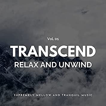 Transcend Relax And Unwind - Supremely Mellow And Tranquil Music, Vol. 01