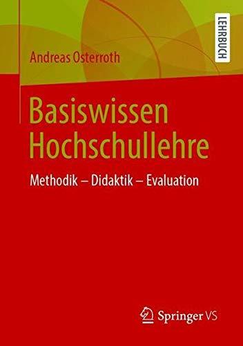 Basiswissen Hochschullehre: Methodik – Didaktik – Evaluation (German Edition)