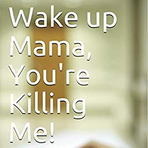 Wake up Mama, You're Killing Me! audiobook cover art