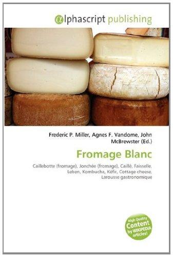 Fromage Blanc: Caillebotte (fromage), Jonchée (fromage), Caillé, Faisselle, Leben, Kombucha, Kéfir, Cottage cheese, Larousse gastronomique