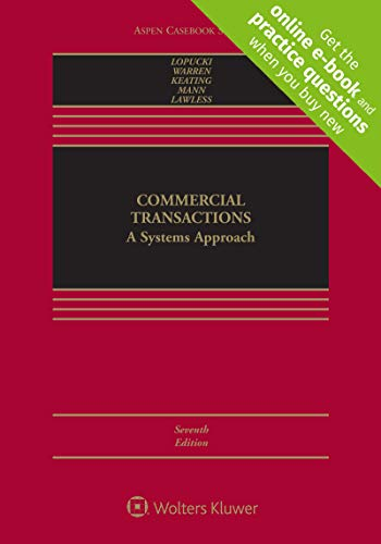 Compare Textbook Prices for Commercial Transactions: A Systems Approach Aspen Casebook [Connected Casebook] 7 Edition ISBN 9781543804492 by Lynn M. Lopucki,Elizabeth Warren,Daniel L. Keating,Ronald J. Mann,Robert M. Lawless