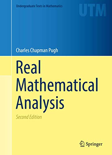 Compare Textbook Prices for Real Mathematical Analysis Undergraduate Texts in Mathematics 2nd ed. 2015, Corr. 2nd printing 2017 Edition ISBN 9783319177700 by Pugh, Charles Chapman