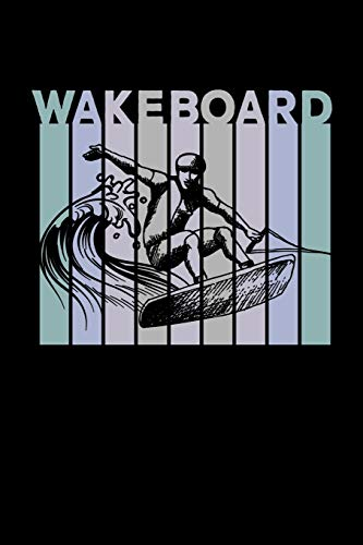 Wakeboard: Wakeboarding Journal, Wakeboard Note-taking Planner Book, Wakeboarder Birthday Present, Vintage Wake Board Gifts For Wake Surfing Lover